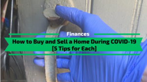 How to Buy and Sell a Home During COVID-19 [5 Tips for Each]