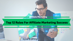 Top 12 Rules For Affiliate Marketing Success
