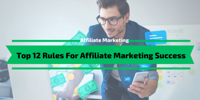 Top 12 Rules For Affiliate Marketing Success in 2020