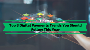 Top 8 Digital Payments Trends You Should Follow
