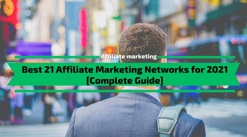 Best 21 Affiliate Marketing Networks for 2021