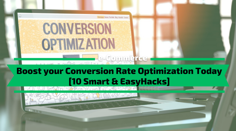 Boost your Conversion Rate Optimization Today [10 Smart Hacks]