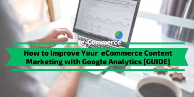 How to Improve Your  eCommerce Content Marketing with Google Analytics [GUIDE]