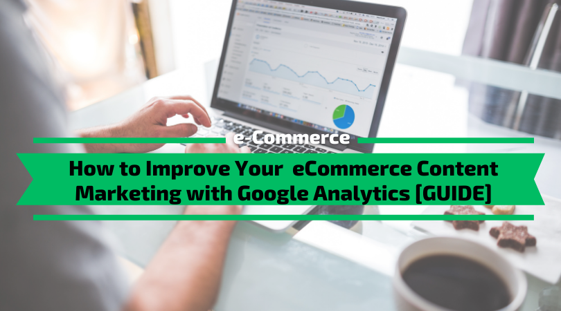 How to Improve Your eCommerce Content Marketing with Google Analytics