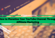 How to Monetize Your YouTube Channel Through Affiliate Marketing