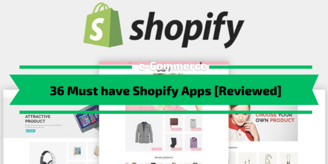 36 Must have Shopify Apps [2021] [Reviews]