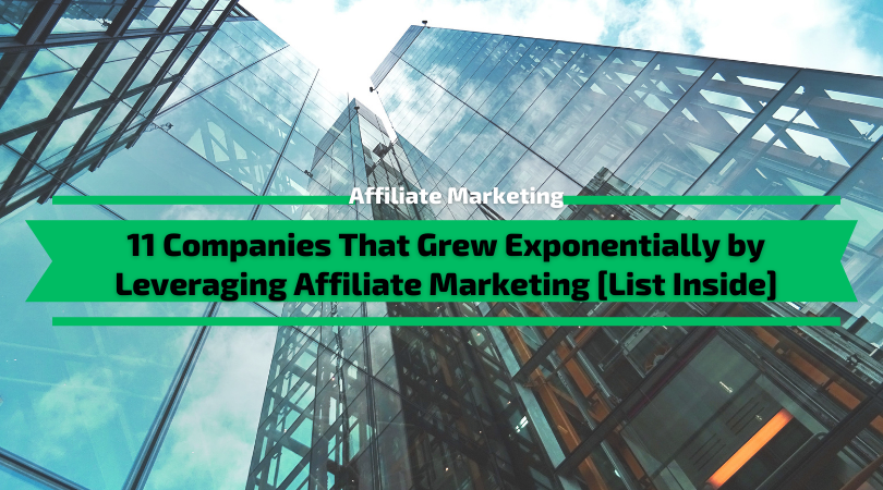 Companies That Grew Exponentially by Leveraging Affiliate Marketing