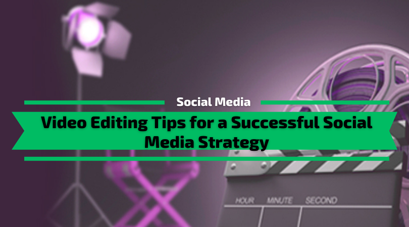 Video Editing Tips for a Successful Social Media Strategy