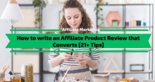 How to write an Affiliate Product Review that Converts