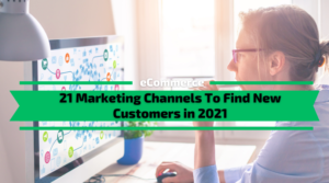 21 Marketing Channels To Find New Customers