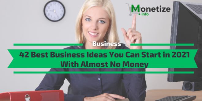 42 Best Business Ideas You Can Start in 2021 With Almost No Money