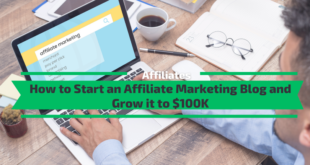 How to Start an Affiliate Marketing Blog and Grow it to $100K