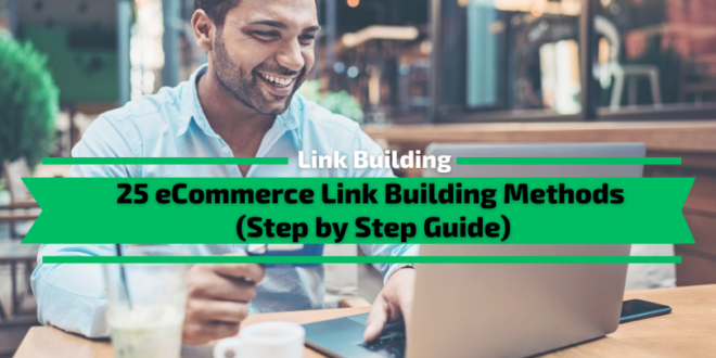 25 eCommerce Link Building Methods for 2021 (Step by Step Guide)