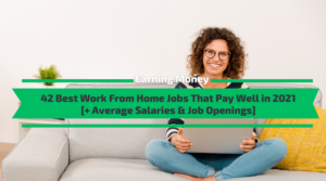 Work From Home Jobs – The Best 42 That Pay Well in 2021