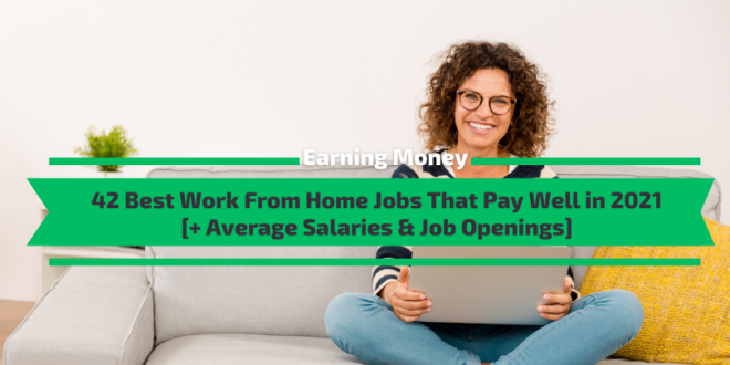 42 Best Work From Home Jobs That Pay Well in 2021