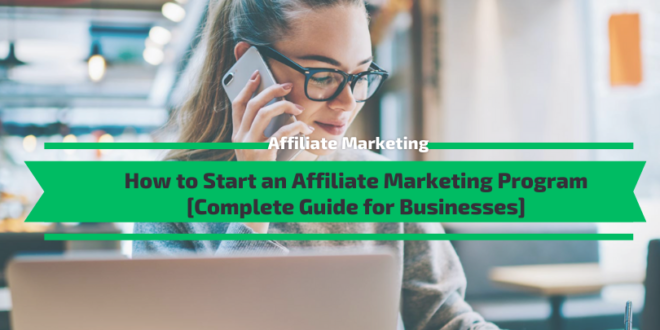 How to Start an Affiliate Marketing Program [Complete Guide]