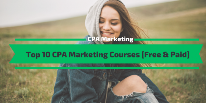 The Best 10 CPA Marketing Courses in 2021 [Free & Paid]