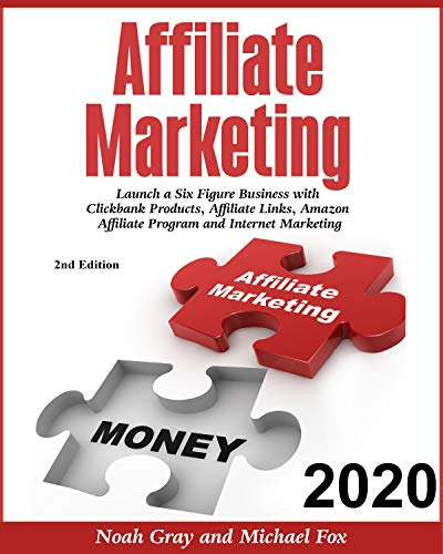 Affiliate Marketing 2020 Launch a Six Figure Business with Clickbank Products, Affiliate Links, Amazon Affiliate Program and Internet Marketing