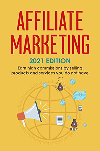 Affiliate Marketing 2021 Edition by Robert Kasey - Earn high commissions by selling products and services you don't have.