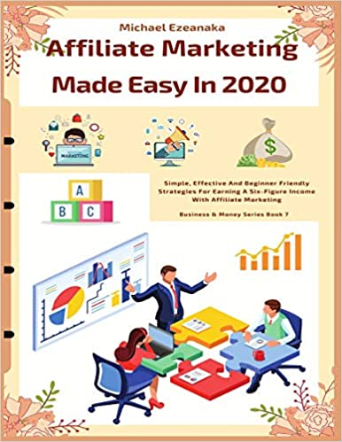 Affiliate Marketing Made Easy In 2020 - Simple, Effective And Beginner Friendly Strategies byMichael Ezeanaka