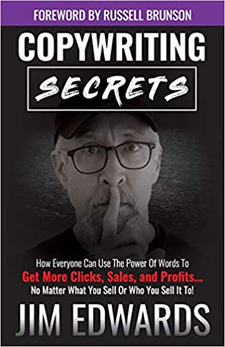 Copywriting Secrets How Everyone Can Use The Power Of Words To Get More Clicks, Sales and Profits by Jim Edwards