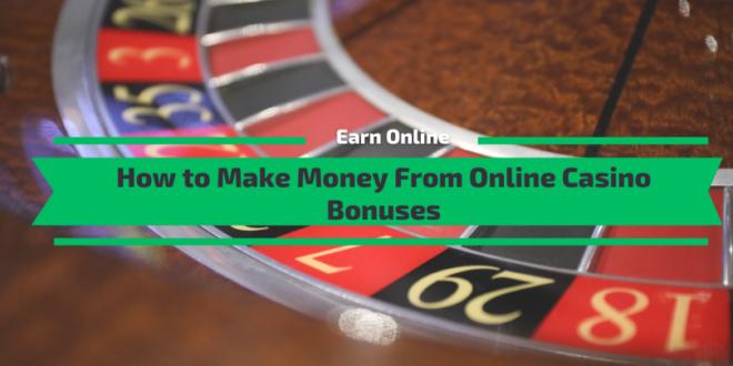 How to Make Money From Online Casino Bonuses