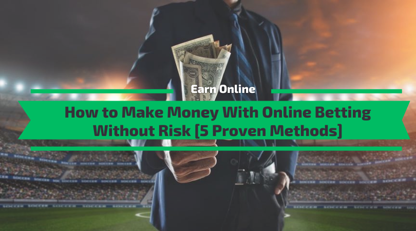 How to Make Money With Online Betting Without Risk [5 Methods]