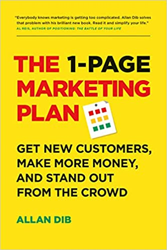 The 1-Page Marketing Plan - Get New Customers, Make More Money, And Stand out From The Crowd by Allan Dib