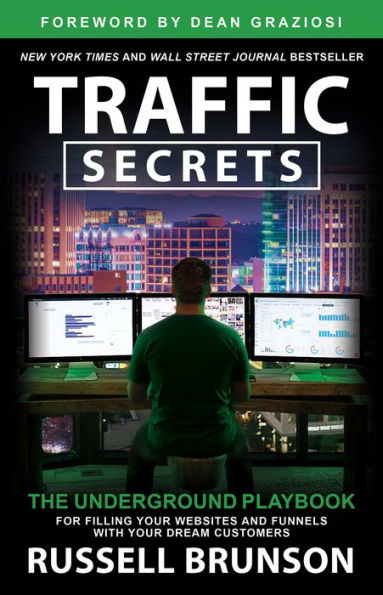 Traffic Secrets - The Underground Playbook for Filling Your Websites and Funnels with Your Dream Customers by Russell Brunson