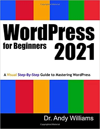 WordPress for Beginners 2021 - A Visual Step-by-Step Guide to Mastering WordPress by Dr. Andy Williams