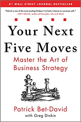 Your Next Five Moves - Master the Art of Business Strategy by Patrick Bet-David
