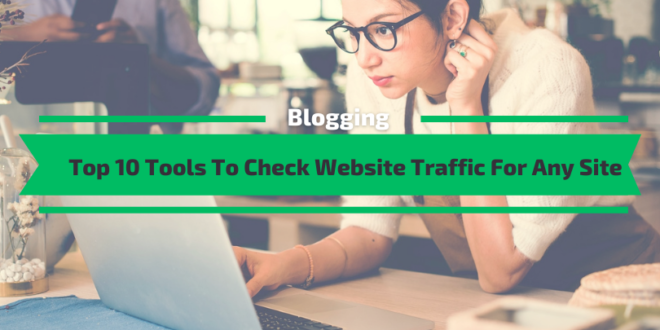 Tools To Check Website Traffic For Any Site