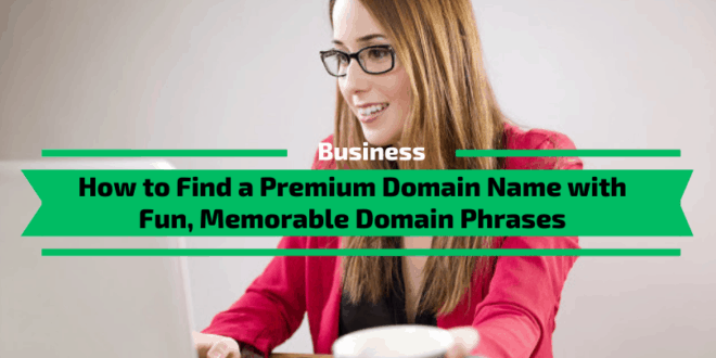 How to Find a Domain Name with Fun, Memorable Domain Phrases