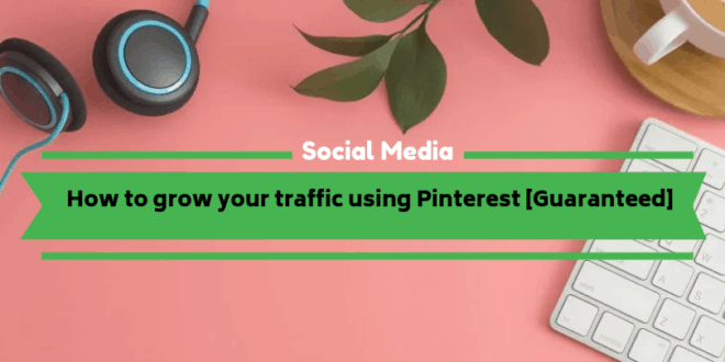 How to grow your traffic using Pinterest [Guaranteed]